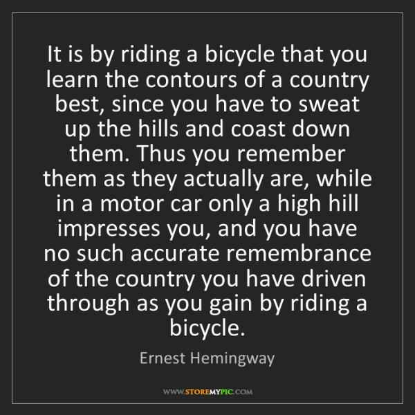 Ernest Hemingway: It is by riding a bicycle that you learn the contours...