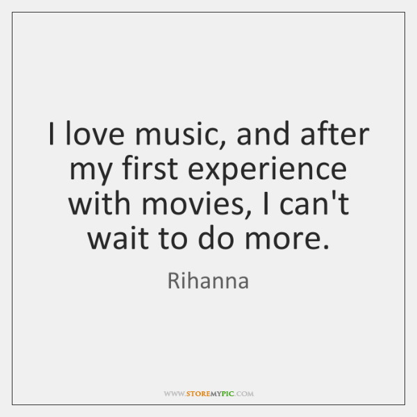 I love music, and after my first experience with movies, I can't ...