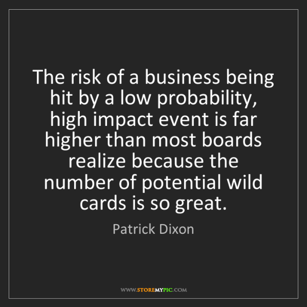 Patrick Dixon: The risk of a business being hit by a low probability,...