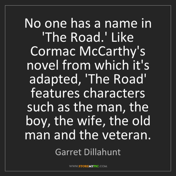 Garret Dillahunt: No one has a name in 'The Road.' Like Cormac McCarthy's...
