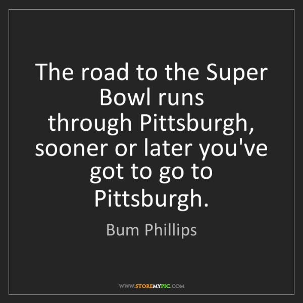 Bum Phillips: The road to the Super Bowl runs  through Pittsburgh,...