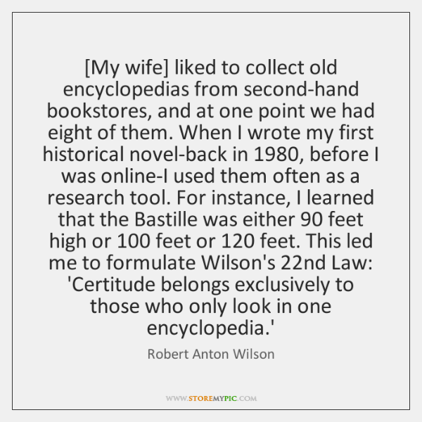 [My wife] liked to collect old encyclopedias from second-hand bookstores, and at ...