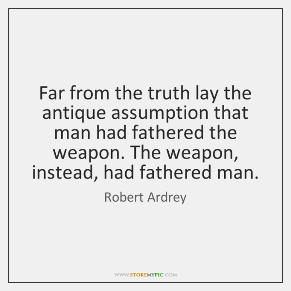 Far from the truth lay the antique assumption that man had fathered ...