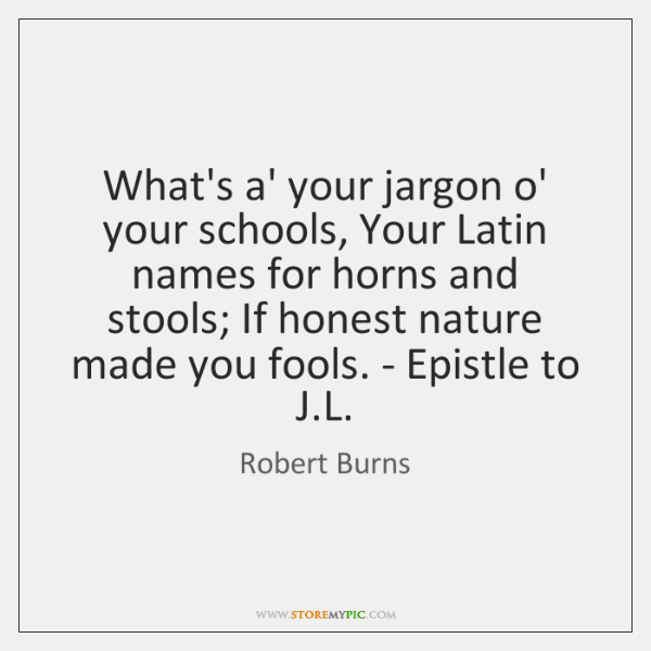 What's a' your jargon o' your schools, Your Latin names for horns ...