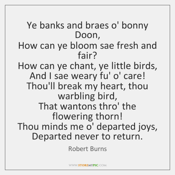 Ye banks and braes o' bonny Doon,   How can ye bloom sae ...