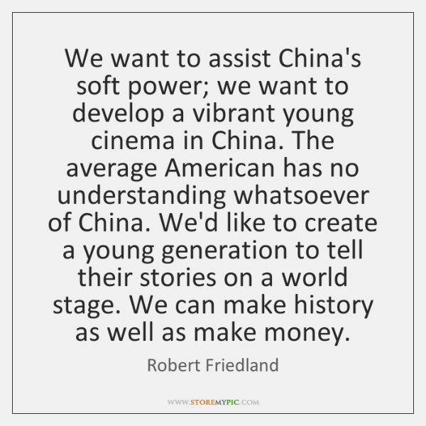 We want to assist China's soft power; we want to develop a ...