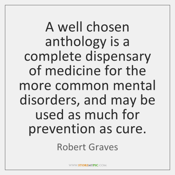 A well chosen anthology is a complete dispensary of medicine for the ...