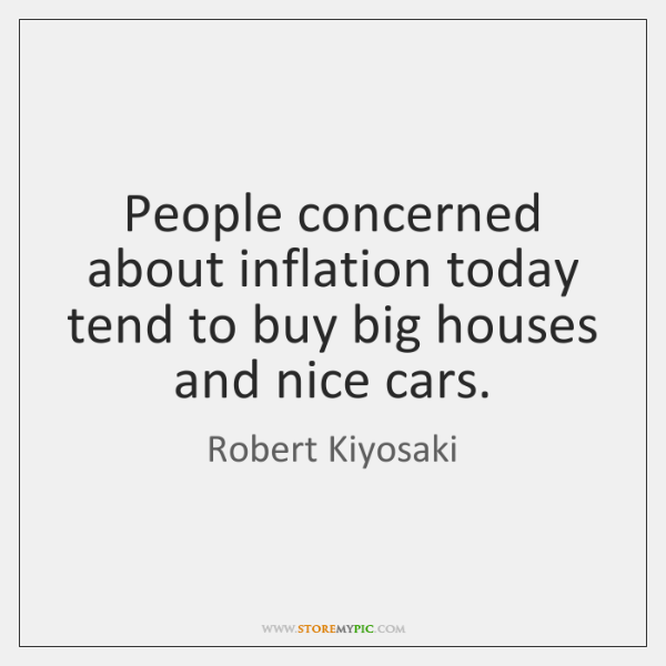 People concerned about inflation today tend to buy big houses and nice ...