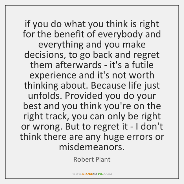if you do what you think is right for the benefit of ...