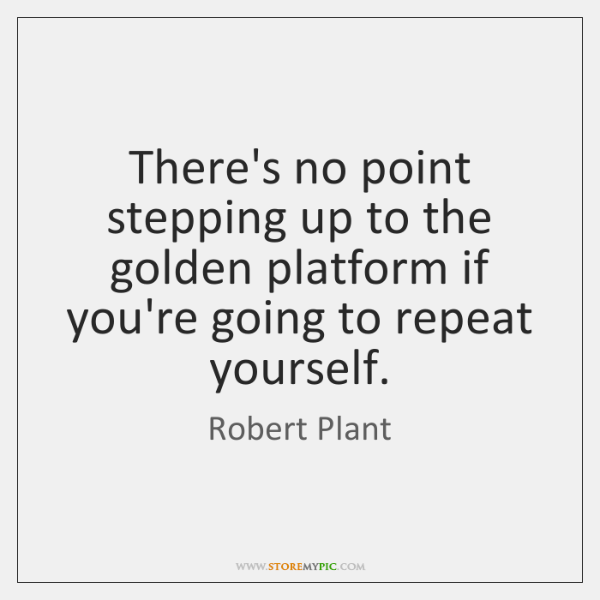 There's no point stepping up to the golden platform if you're going ...