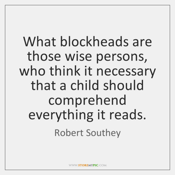What blockheads are those wise persons, who think it necessary that a ...