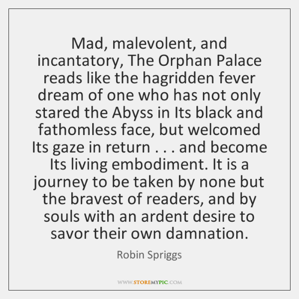Mad, malevolent, and incantatory, The Orphan Palace reads like the hagridden fever ...