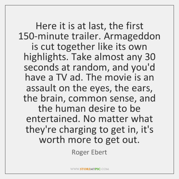 Here it is at last, the first 150-minute trailer. Armageddon is cut ...