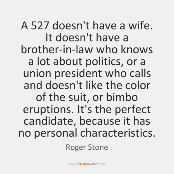 A 527 doesn't have a wife. It doesn't have a brother-in-law who knows ...