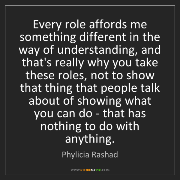 Phylicia Rashad: Every role affords me something different in the way...