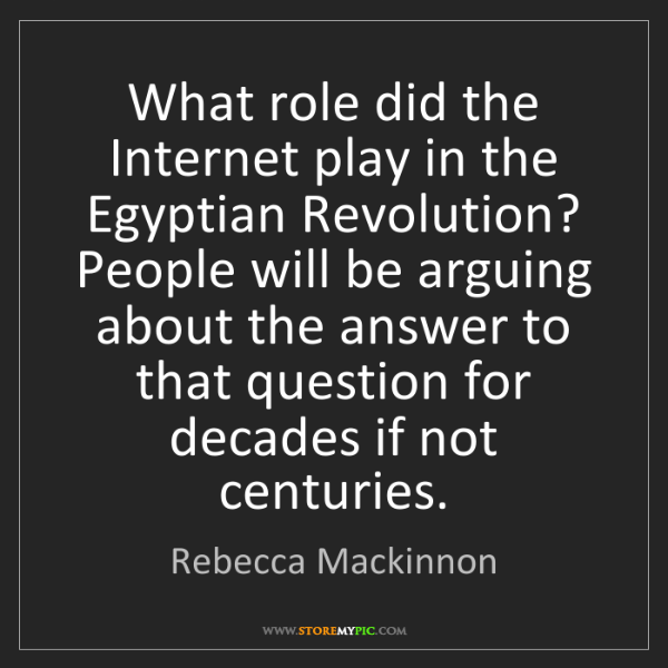 Rebecca Mackinnon: What role did the Internet play in the Egyptian Revolution?...