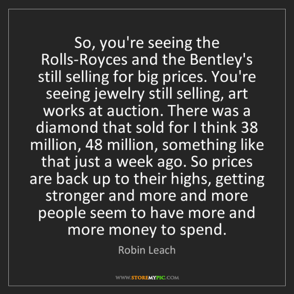 Robin Leach: So, you're seeing the Rolls-Royces and the Bentley's...