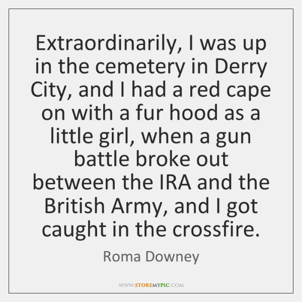 Extraordinarily, I was up in the cemetery in Derry City, and I ...