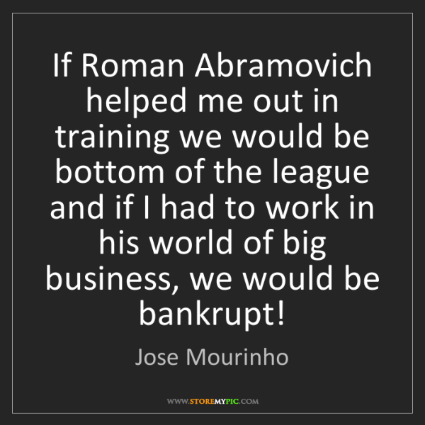 Jose Mourinho: If Roman Abramovich helped me out in training we would...