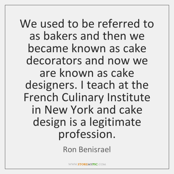 We used to be referred to as bakers and then we became ...