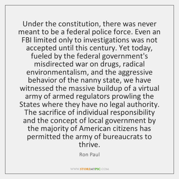 Under the constitution, there was never meant to be a federal police ...