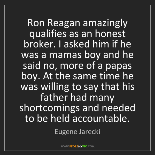 Eugene Jarecki: Ron Reagan amazingly qualifies as an honest broker. I...