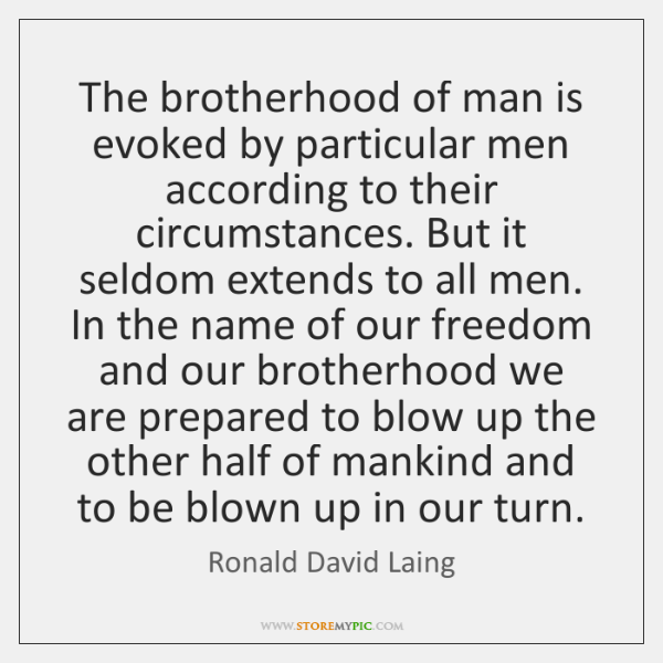 The brotherhood of man is evoked by particular men according to their ...