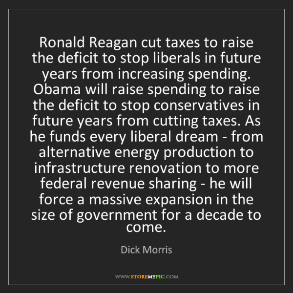 Dick Morris: Ronald Reagan cut taxes to raise the deficit to stop...