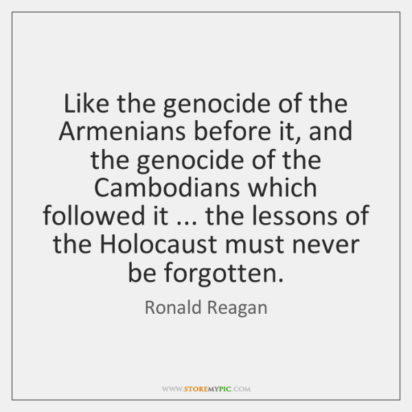 Like the genocide of the Armenians before it, and the genocide of ...
