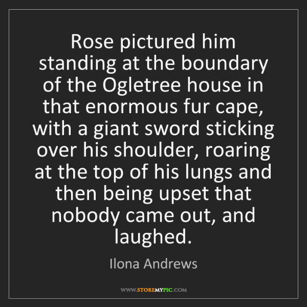 Ilona Andrews: Rose pictured him standing at the boundary of the Ogletree...