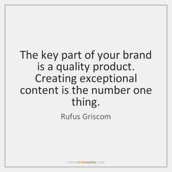 The key part of your brand is a quality product. Creating exceptional ...
