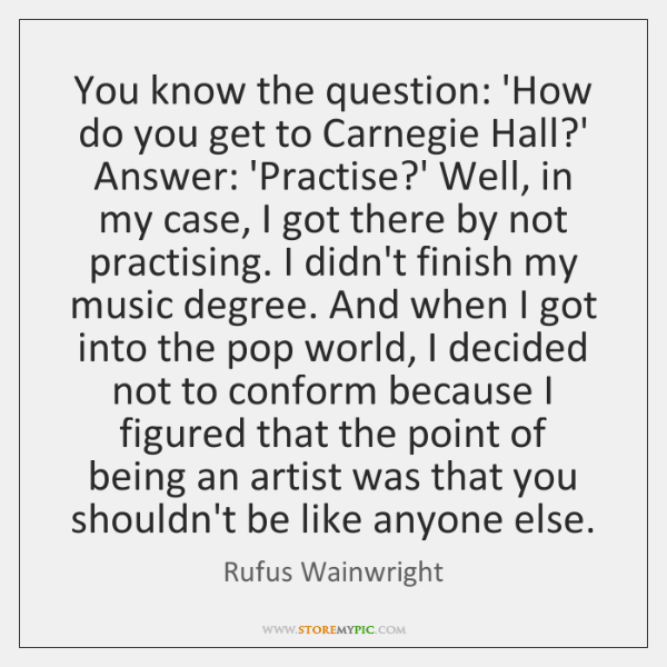 You know the question: 'How do you get to Carnegie Hall?' ...