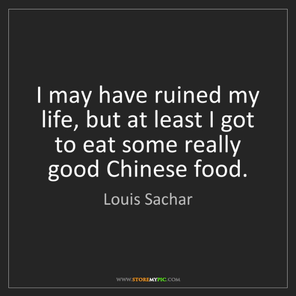Louis Sachar: I may have ruined my life, but at least I got to eat...