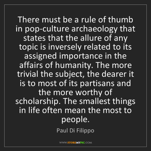 Paul Di Filippo: There must be a rule of thumb in pop-culture archaeology...