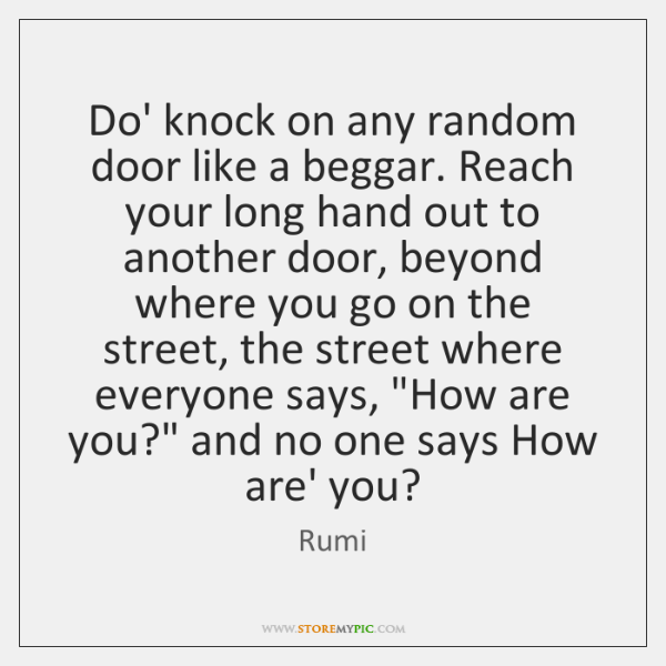 Do' knock on any random door like a beggar. Reach your long ...