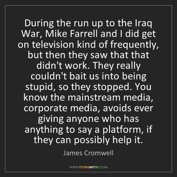 James Cromwell: During the run up to the Iraq War, Mike Farrell and I...