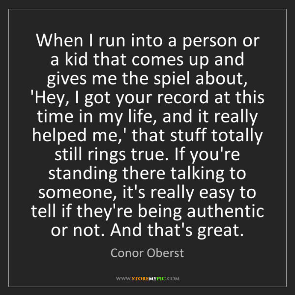 Conor Oberst: When I run into a person or a kid that comes up and gives...