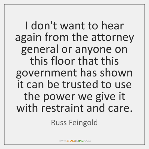 I don't want to hear again from the attorney general or anyone ...