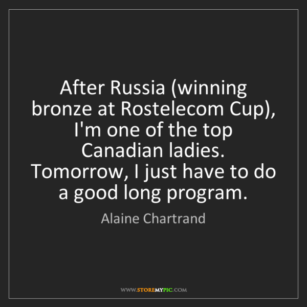 Alaine Chartrand: After Russia (winning bronze at Rostelecom Cup), I'm...
