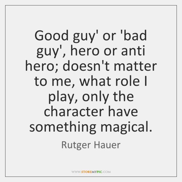 Good guy' or 'bad guy', hero or anti hero; doesn't matter to ...