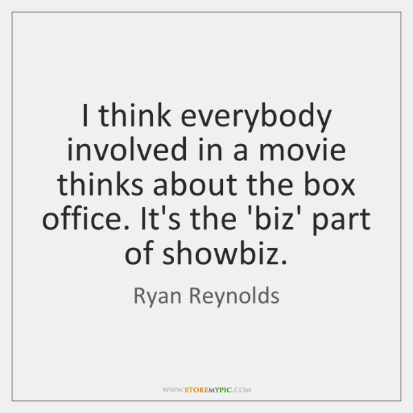I think everybody involved in a movie thinks about the box office. ...