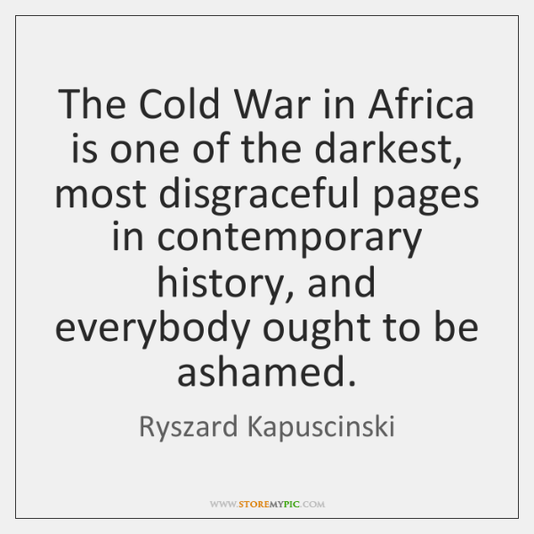 The Cold War in Africa is one of the darkest, most disgraceful ...