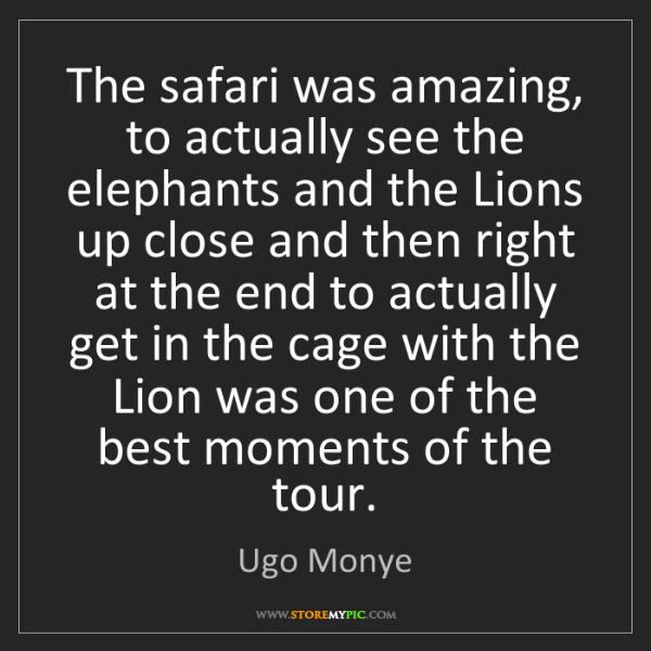 Ugo Monye: The safari was amazing, to actually see the elephants...