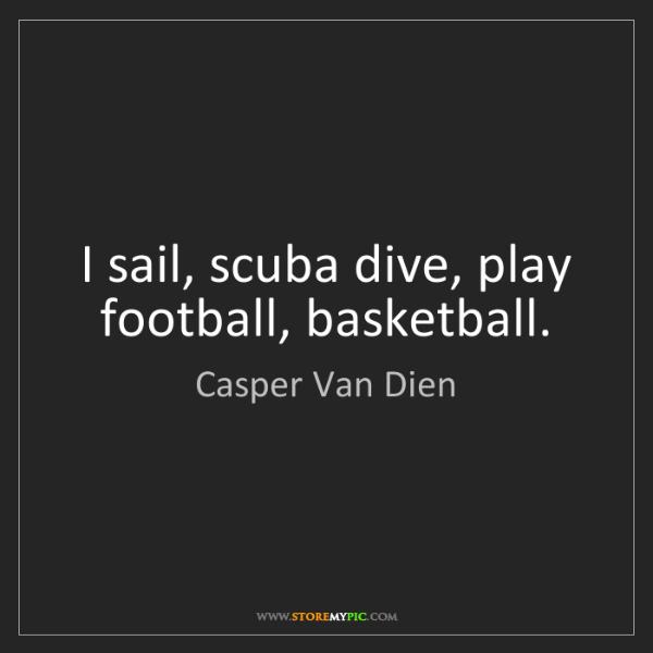 Casper Van Dien: I sail, scuba dive, play football, basketball.