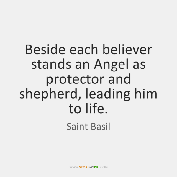 Beside each believer stands an Angel as protector and shepherd, leading him ...