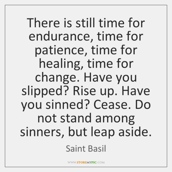 There is still time for endurance, time for patience, time for healing, ...