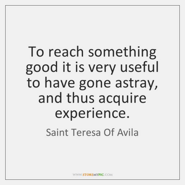 To reach something good it is very useful to have gone astray, ...