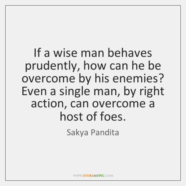 If a wise man behaves prudently, how can he be overcome by ...