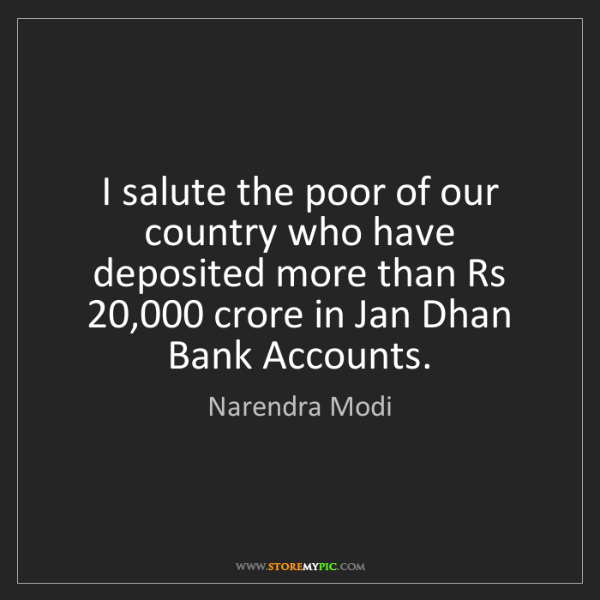 Narendra Modi: I salute the poor of our country who have deposited more...