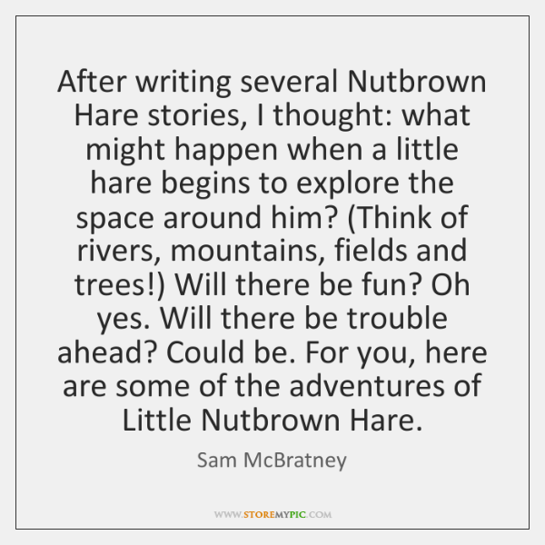 After writing several Nutbrown Hare stories, I thought: what might happen when ...